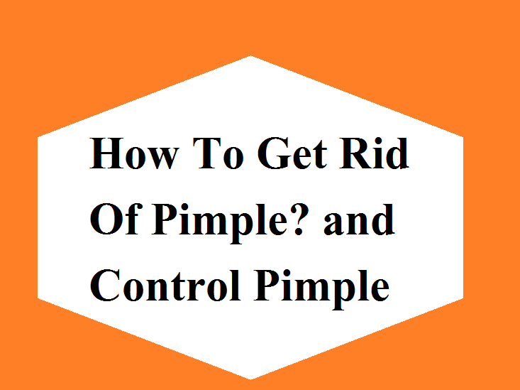 How To Get Rid Of Pimple? and Control Pimple