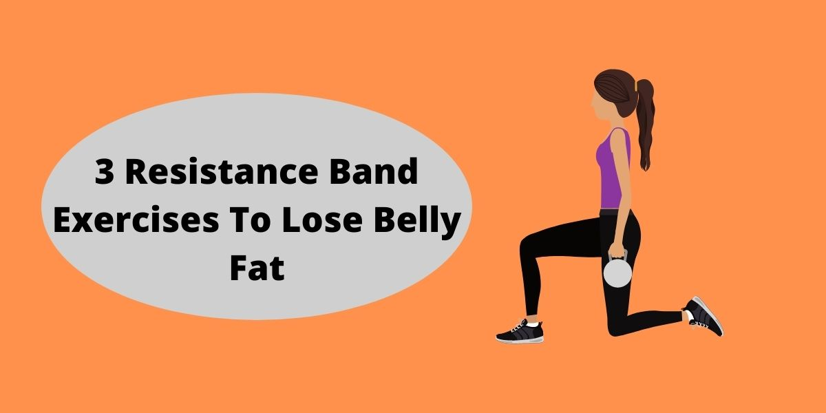 3 Resistance Band Exercises To Lose Belly Fat